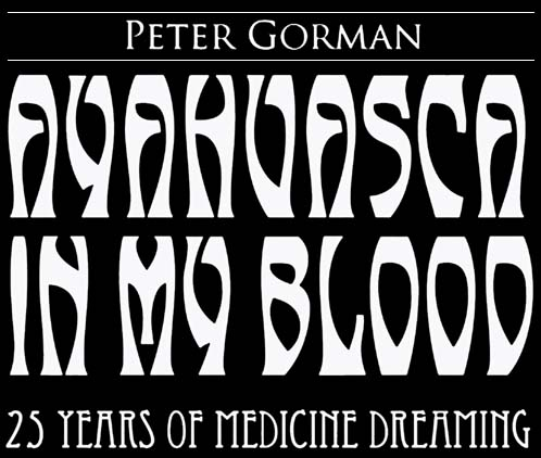 Ayahuasca in My Blood - 25 Years of Medicine Dreaming